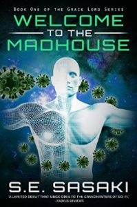 Welcome to the Madhouse: a Medical Space Station Thriller by S.E. Sasaki