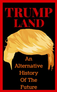 Trumpland: An Alternative History of the Future