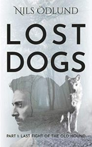 Cover of Lost Dogs: Last Fight of the Old Hound by Nils Odlund